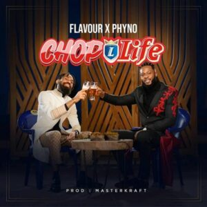 Flavour feat. Phyno – Chop Life
