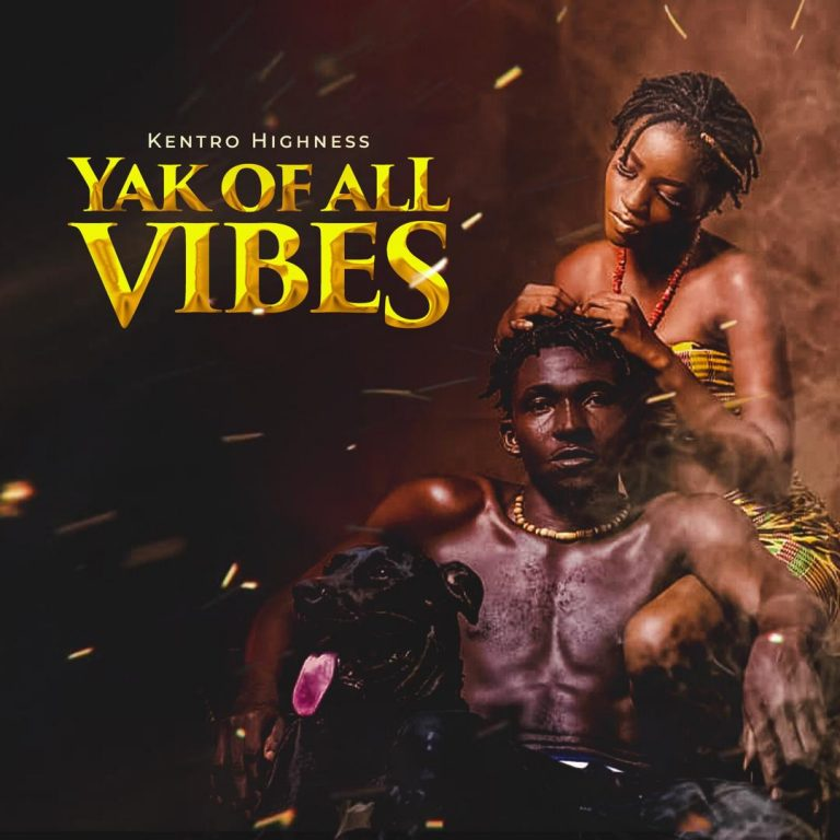 Kentro Highness – Yak Of All Vibes