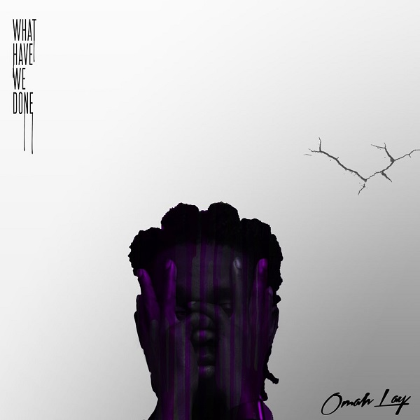 STREAM: Omah Lay – What Have We Done EP