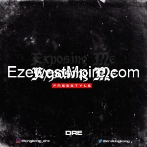 DRE – Exposing Me (Freestyle)