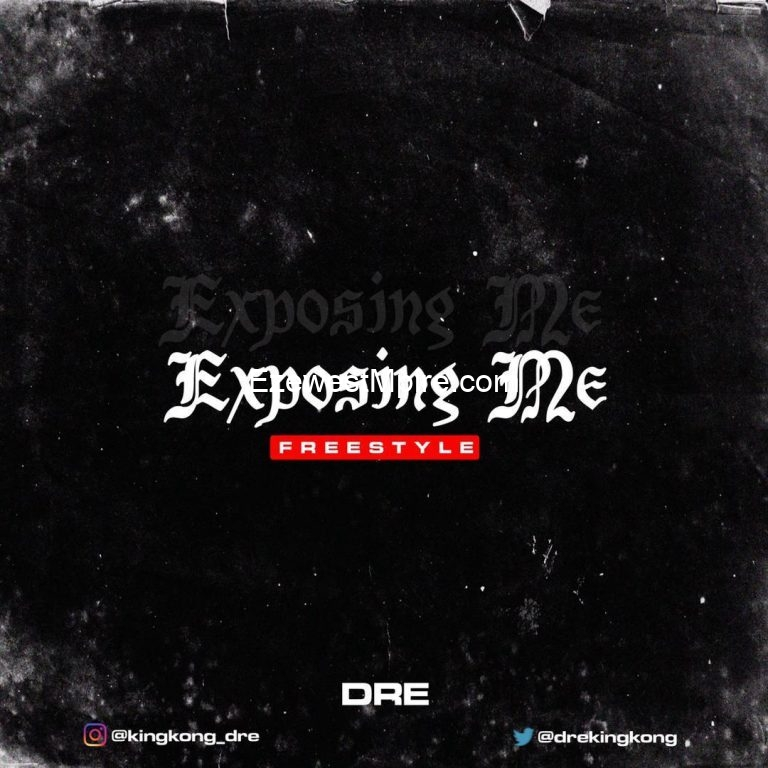 MUSIC: DRE – Exposing Me (Freestyle) DOWNLOAD MP3