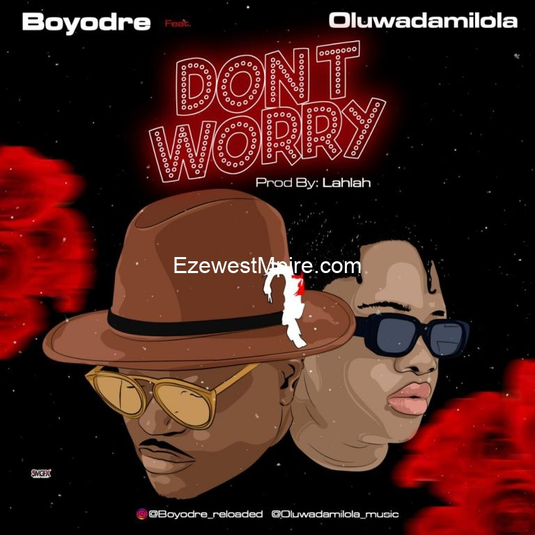 MUSIC: Boyodre feat Oluwadamilola – Don't Worry [Download Mp3]