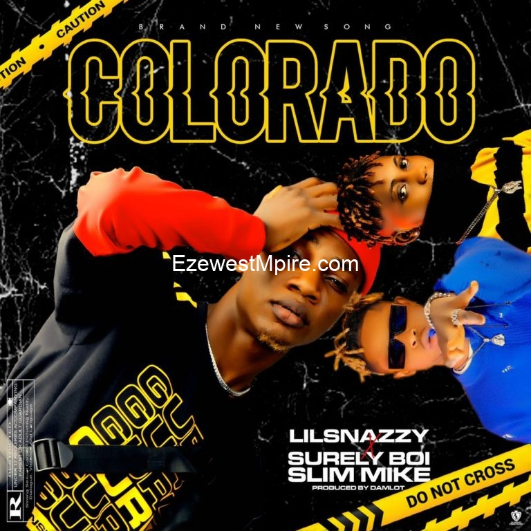 MUSIC: Lil Snazzy feat Surely Boi x Slim Myc – Colorado [Download Mp3]