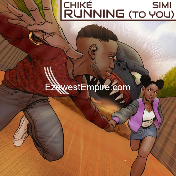 Chike – Running To You REMIX (ft. Simi)
